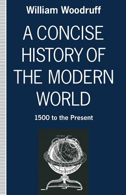 A Concise History of the Modern World: 1500 to the Present - Woodruff, William