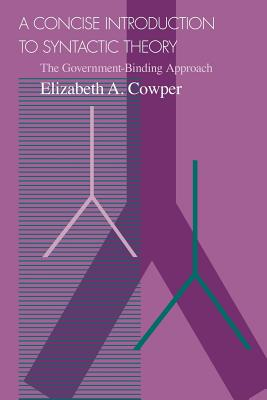 A Concise Introduction to Syntactic Theory: The Government-Binding Approach - Cowper, Elizabeth A