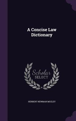 A Concise Law Dictionary - Mozley, Herbert Newman