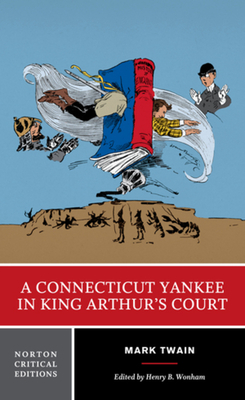 A Connecticut Yankee in King Arthur's Court - Twain, Mark, and Wonham, Henry B (Editor)