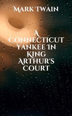 A Connecticut Yankee In King Arthur's Court - Twain, Mark