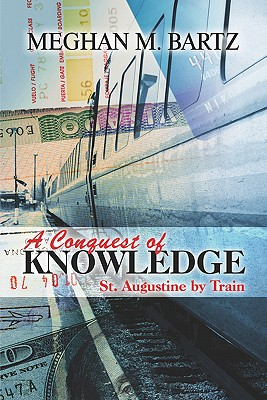 A Conquest of Knowledge: St. Augustine by Train - Bartz, Meghan M