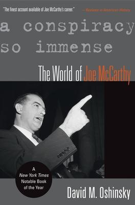 A Conspiracy So Immense: The World of Joe McCarthy - Oshinsky, David M