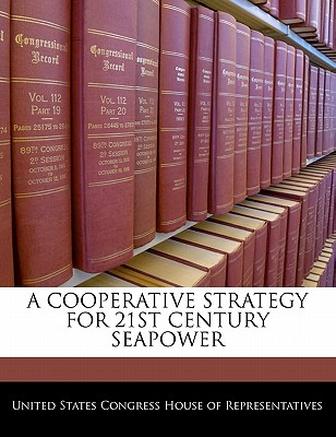 A Cooperative Strategy for 21st Century Seapower - United States Congress House of Represen (Creator)