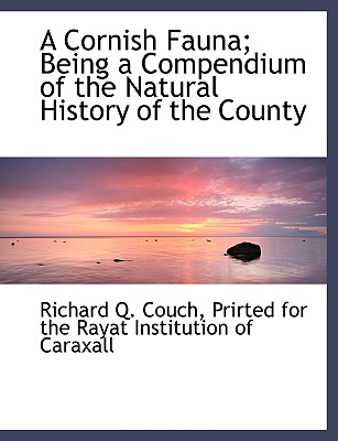 A Cornish Fauna; Being a Compendium of the Natural History of the County - Couch, Richard Q, and Prirted for the Rayat Institution of Car, For The Rayat Institution of (Creator)