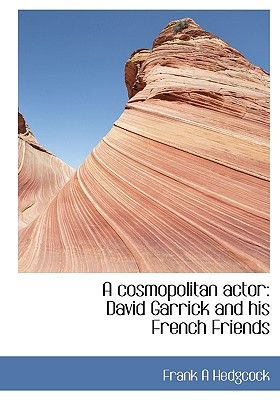 A Cosmopolitan Actor: David Garrick and His French Friends - Hedgcock, Frank A