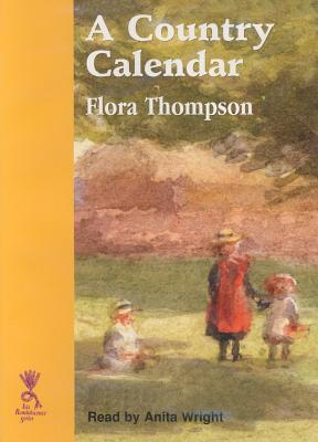 A Country Calender - Thompson, Flora, and Wright, Anita (Read by)