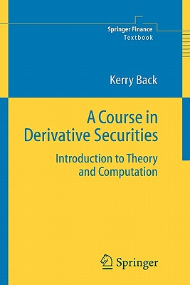 A Course in Derivative Securities: Introduction to Theory and Computation - Back, Kerry