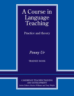 A Course in Language Teaching: Trainee Book - Ur, Penny