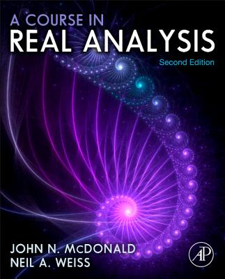 A Course in Real Analysis - McDonald, John N, and Weiss, Neil A