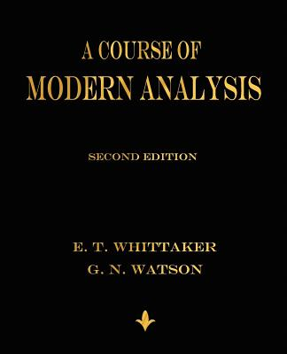 A Course of Modern Analysis - E T Whittaker, and G N Watson
