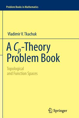 A Cp-Theory Problem Book: Topological and Function Spaces - Tkachuk, Vladimir V.