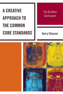 A Creative Approach to the Common Core Standards: The Da Vinci Curriculum - Chaucer, Harry