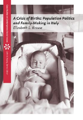 A Crisis of Births: Population Politics and Family-Making in Italy - Krause, Elizabeth L