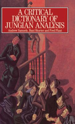 A Critical Dictionary of Jungian Analysis - Samuels, Andrew, and Shorter, Bani, and Plaut, Fred