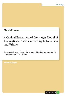 A Critical Evaluation of the Stages Model of Internationalization According to Johanson and Vahlne - Brucker, Marvin