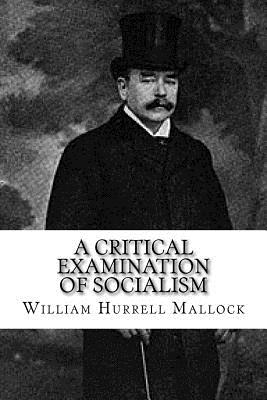 A Critical Examination of Socialism - Mallock, William Hurrell