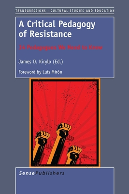 A Critical Pedagogy of Resistance: 34 Pedagogues We Need to Know - Kirylo, James D (Editor)