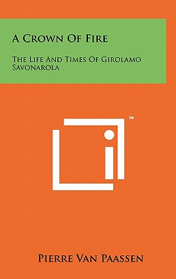 A Crown of Fire: The Life and Times of Girolamo Savonarola - Van Paassen, Pierre