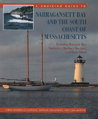 A Cruising Guide to Narragansett Bay and the South Coast of Massachusetts: Including Buzzard's Bay, Nantucket, Martha's Vineyard, and Block Island - Childress, Lynda Morris