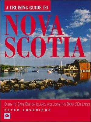 A Cruising Guide to Nova Scotia: Digby to Cape Breton Island, Including the Bras D'Or Lakes - Loveridge, Peter