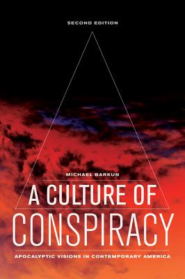 A Culture of Conspiracy: Apocalyptic Visions in Contemporary America - Barkun, Michael