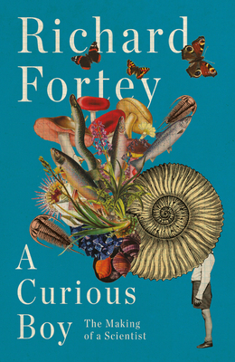 A Curious Boy: The Making of a Scientist - Fortey, Richard