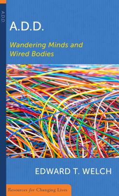 A.D.D.: Wandering Minds and Wired Bodies - Welch, Edward T