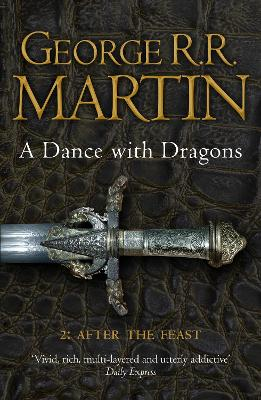 A Dance With Dragons: Part 2 After the Feast: Book 5 Part 2 of a Song of Ice and Fire - Martin, George R. R.