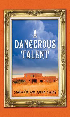 A Dangerous Talent - Elkins, Charlotte, and Elkins, Aaron