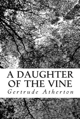 A Daughter of the Vine - Atherton, Gertrude Franklin Horn