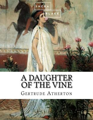 A Daughter of the Vine - Atherton, Gertrude