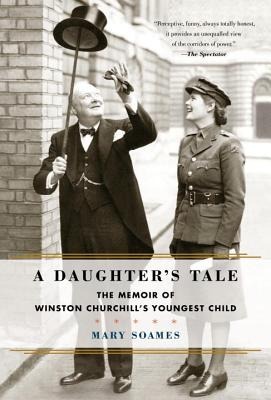 A Daughter's Tale: The Memoir of Winston Churchill's Youngest Child - Soames, Mary