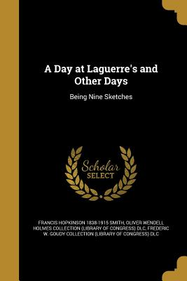 A Day at Laguerre's and Other Days - Smith, Francis Hopkinson 1838-1915, and Oliver Wendell Holmes Collection (Librar (Creator), and Frederic W Goudy Collection...