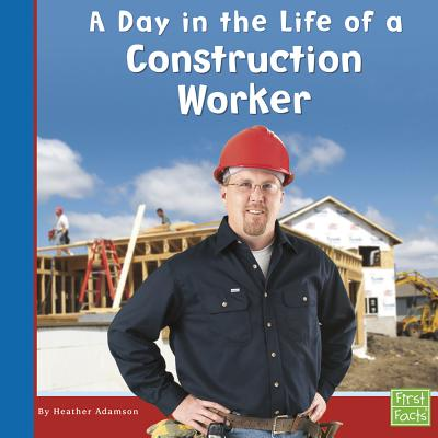 A Day in the Life of a Construction Worker - Adamson, Heather