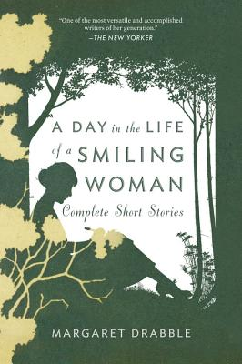 A Day in the Life of a Smiling Woman: Complete Short Stories - Drabble, Margaret