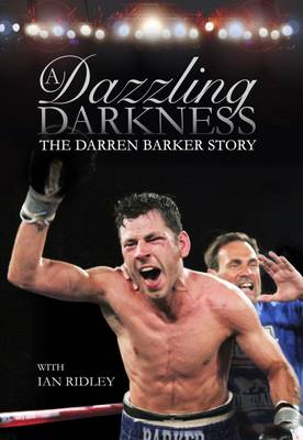 A Dazzling Darkness: The Darren Barker Story -