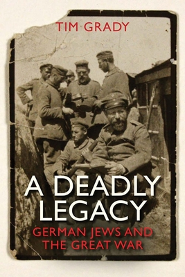 A Deadly Legacy: German Jews and the Great War - Grady, Tim, Dr.