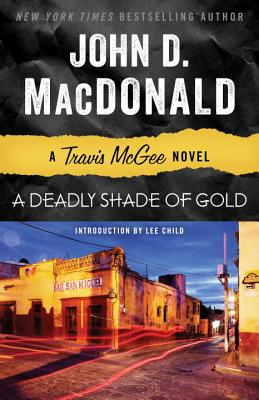 A Deadly Shade of Gold: A Travis McGee Novel - MacDonald, John D, and Child, Lee (Introduction by)