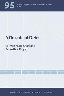 A Decade of Debt - Reinhart, Carmen M., and Rogoff, Kenneth S.