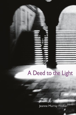 A Deed to the Light - Walker, Jeanne Murray