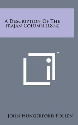 A Description of the Trajan Column (1874) - Pollen, John Hungerford