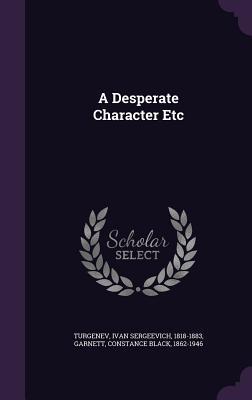 A Desperate Character Etc - Turgenev, Ivan Sergeevich, and Garnett, Constance Black