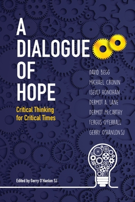 A Dialogue of Hope: Critical Thinking for Critical Times - O'Hanlon, Gerry (Editor)
