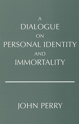 A Dialogue on Personal Identity and Immortality - Perry, John
