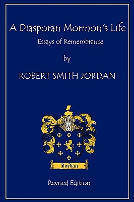 A Diasporan Mormon's Life: Essays of Remembrance - Jordan, Robert S