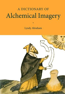 A Dictionary of Alchemical Imagery - Abraham, Lyndy