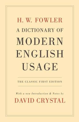 A Dictionary of Modern English Usage - Fowler, H W, and Crystal, David (Editor)