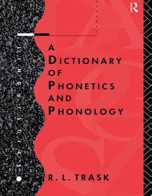 A Dictionary of Phonetics and Phonology - Trask, R L