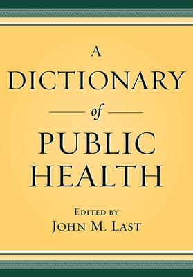 A Dictionary of Public Health - Last, John M (Editor)